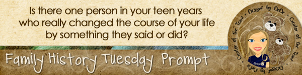 Family History TuesdayZ | Teen Years Influence